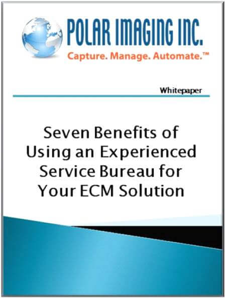 Seven benefits of using an experienced service bureau for your ECM solution